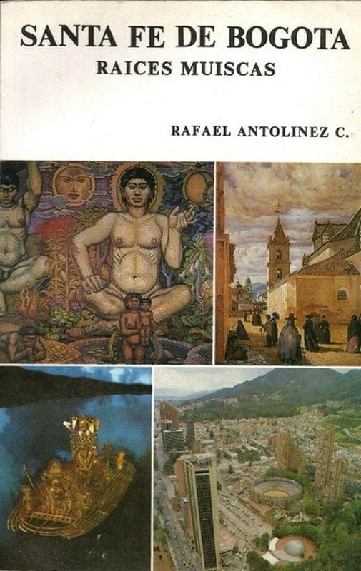 Libro: Santa fe de bogotá. Raices muiscas - Autor: Rafael Antolinez C.
