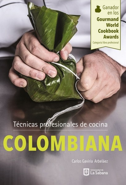 Libro: Técnicas profesionales de cocina colombiana - Autor: Carlos Gaviria Arbeláez - Isbn: 9789581204113