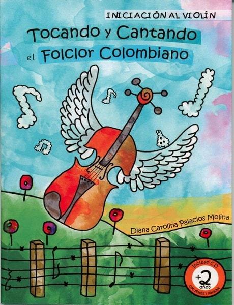Libro: Tocando y cantando el folclor colombiano. Iniciación al violín - Autor: Diana Carolina Palacios Molina - Isbn: 9782954284637