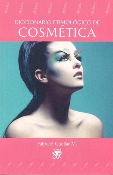 Libro: Diccionario etimológico de cosmética - Autor: Fabricio Cuéllar - Isbn: 9789584660954