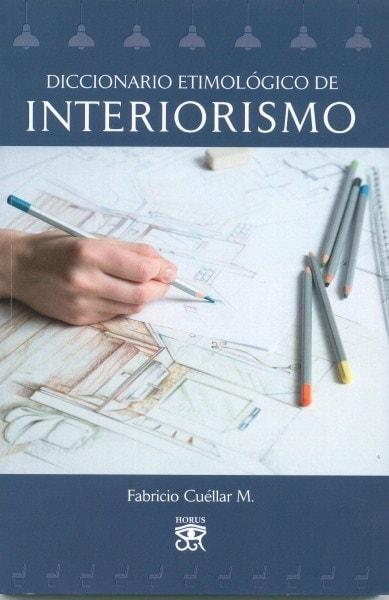 Libro: Diccionario etimológico de interiorismo - Autor: Fabricio Cuéllar - Isbn: 9789584660749