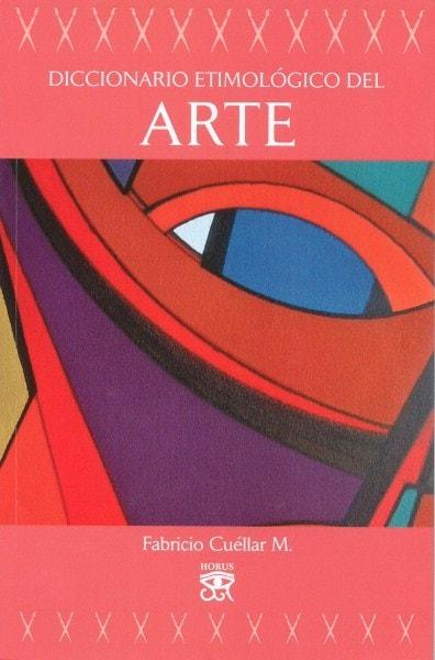 Libro: Diccionario etimológico del arte - Autor: Fabricio Cuéllar - Isbn: 9789587722185