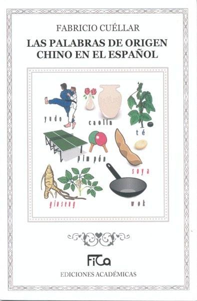 Libro: Las palabras de origen chino en el español - Autor: Fabricio Cuéllar - Isbn: 9789588239361