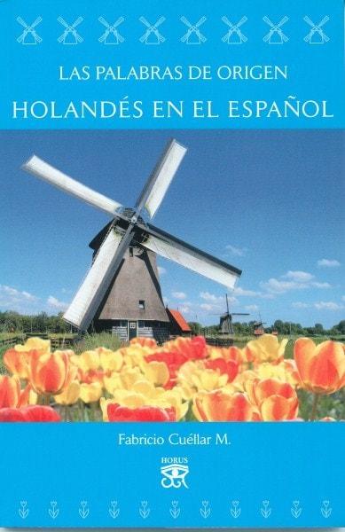 Libro: Las palabras de origen holandés en el español - Autor: Fabricio Cuéllar - Isbn: 9789584674784
