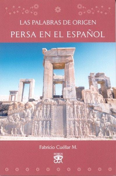 Libro: Las palabras de origen persa en el español - Autor: Fabricio Cuéllar - Isbn: 9789584674777