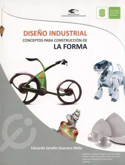 Libro: Diseño industrial conceptos para la construcción de la forma  - Autor: Eduardo Serafín Guevara Melo - Isbn: 9789588504384