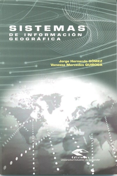 Libro: Sistemas de información geográfica  - Autor: Jorge Hernando Gómez - Isbn: 9588187427