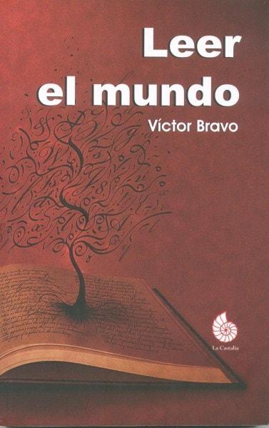 Libro: Leer el mundo - Autor: Víctor Bravo - Isbn: 9789804200021