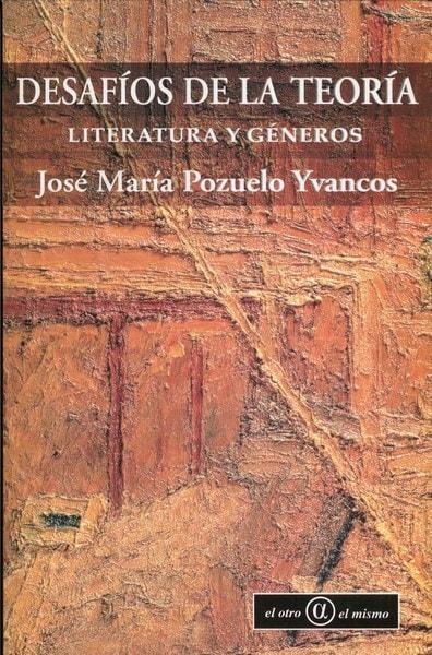 Libro: Desafíos de la teoría - Autor: José María Pozuelo Yvancos - Isbn: 9789806523500