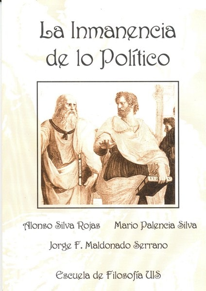 Libro: La inmanencia de lo político - Autor: Alonso Silva Rojas - Isbn: 9583397792