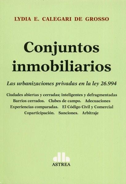 Libro: Conjuntos inmobiliarios. Las urbanizaciones privadas en la ley 26.994 - Autor: Lydia E. Calegari de Grosso - Isbn: 9789877061574