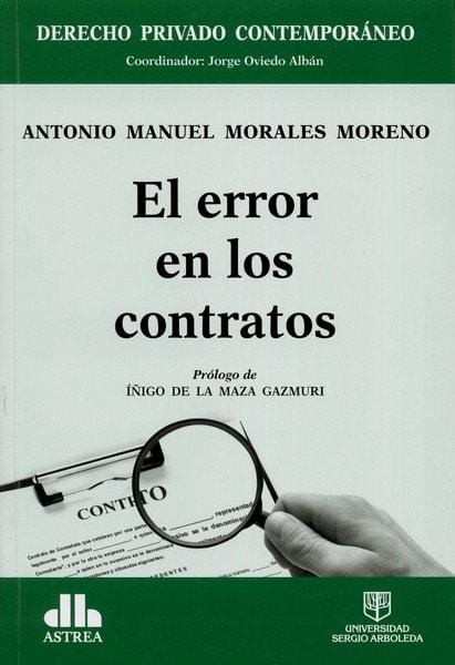 Libro: El error en los contratos - Autor: Antonio Manuel Morales Moreno - Isbn: 9789588987453