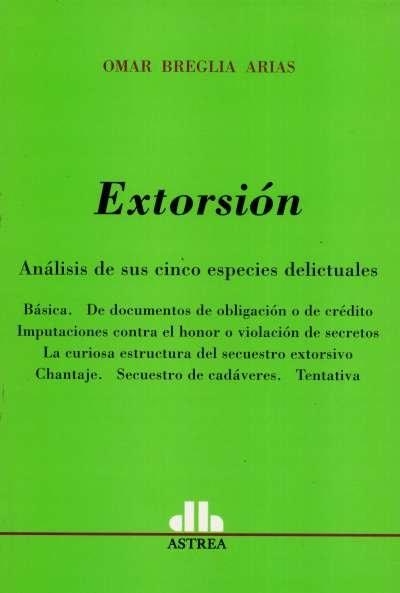 Libro: Extorsión. Análisis de sus cinco especies delictuales - Autor: Omar Breglia Arias - Isbn: 9789505089321