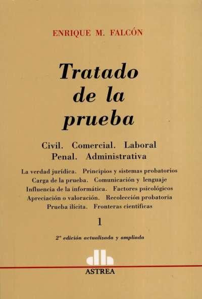 Libro: Tratado de la prueba III Tomos. Civil. Comercial. Laboral. Penal. Administrativa | Autor: Enrique M. Falcón | Isbn: 9789505088447