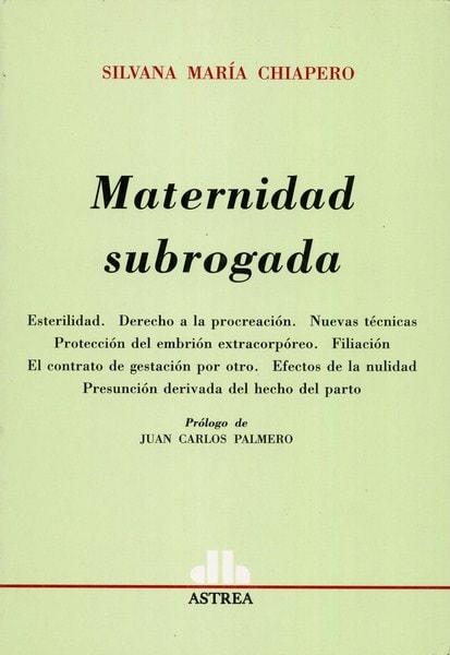 Libro: Maternidad subrogada - Autor: Silvana María Chiapero - Isbn: 9789505089826