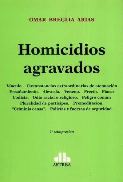 Libro: Homicidios agravados | Autor: Omar Breglia Arias | Isbn: 9789505088652