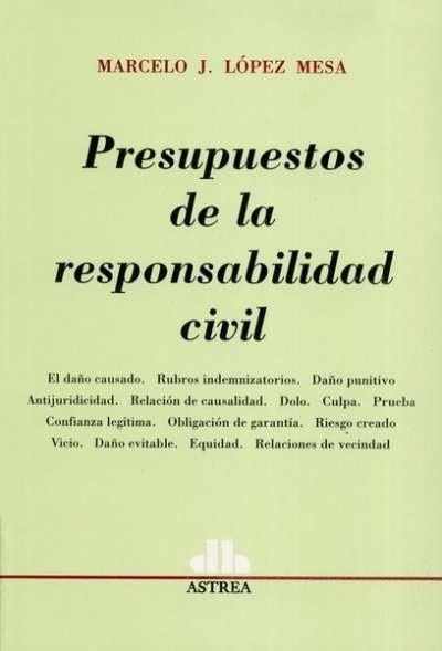 Libro: Presupuestos de la responsabilidad civil - Autor: Marcelo J. Lopéz Mesa - Isbn: 9789877060072