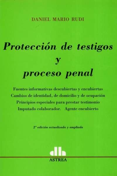 Libro: Protección de testigos y proceso penal - Autor: Daniel Mario Rudi - Isbn: 9789505088010