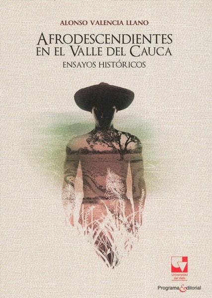 Libro: Afrodescendientes en el valle del cauca - Autor: Alfonso Valencia Llano - Isbn: 9789587652642