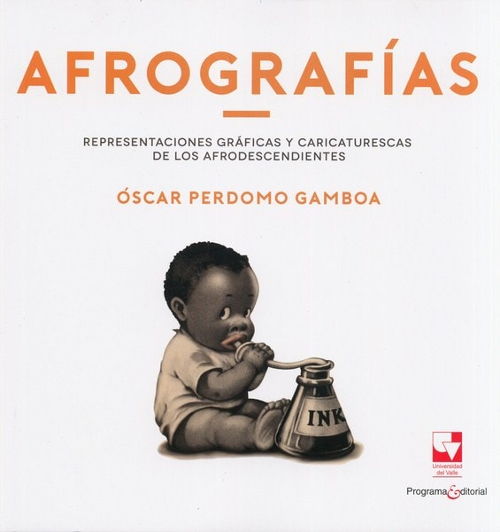 Libro: Afrografías. Representaciones gráficas y caricaturescas de los afrodescendientes - Autor: óscar Perdomo Gamboa - Isbn: 9789587653670