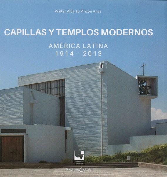 Libro: Capillas y templos modernos - Autor: Walter Alberto Pinzón Arias - Isbn: 9789587653038