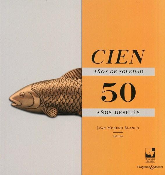 Libro: Cien años de soledad 50 años después - Autor: Juan Moreno Blanco - Isbn: 9789587653694