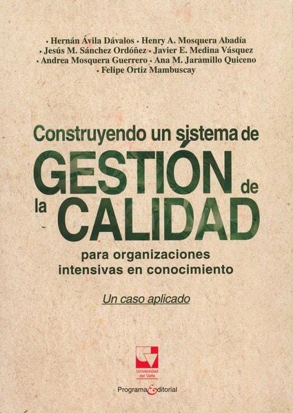 Libro: Construyendo un sistema de gestión de la calidad para organizaciones intensivas en conocimiento - Autor: Hernán ávila Dávalos - Isbn: 9789587653427