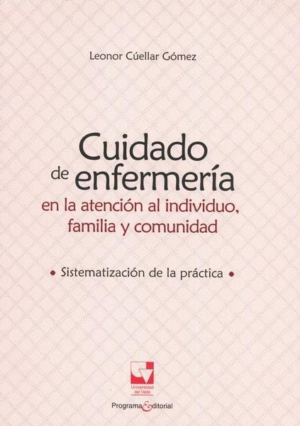 Libro: Cuidado de enfermería en la atención al individuo, familia y comunidad - Autor: Leonor Cuéllar Gómez - Isbn: 9789587651676