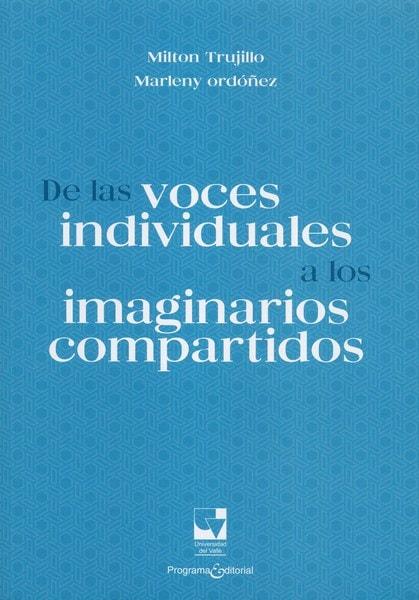 Libro: De las voces individuales a los imaginarios compartidos - Autor: Milton Trujillo - Isbn: 9789587652192
