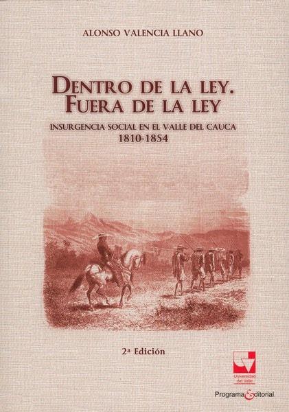 Libro: Dentro de la ley. Fuera de la ley - Autor: Alonso Valencia Llano - Isbn: 9789587653168