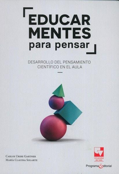 Libro: Educar mentes para pensar - Autor: Carlos Uribe Gartner - Isbn: 9789587653311