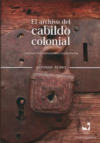 Libro: El archivo del cabildo colonial - Autor: Alfonso Rubio - Isbn: 9789587652673