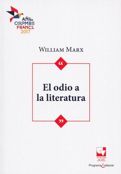 Libro: El odio a la literatura - Autor: William Marx - Isbn: 9789587653472