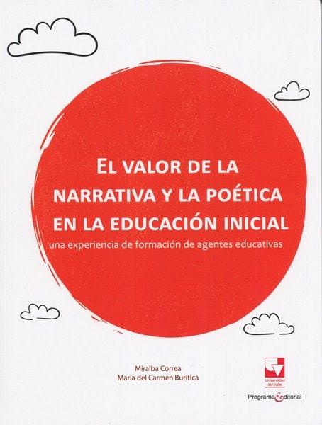 Libro: El valor de la narrativa y la poética en la educación inicial - Autor: Miralba Correa - Isbn: 9789587652345
