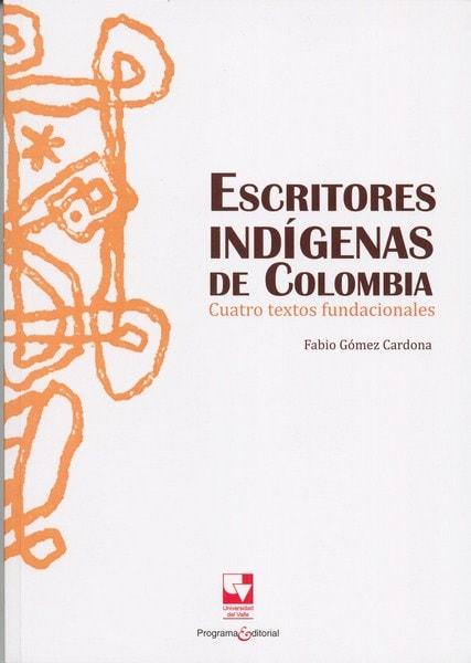 Libro: Escritores indígenas de colombia - Autor: Fabio Gómez Cardona - Isbn: 9789587652598