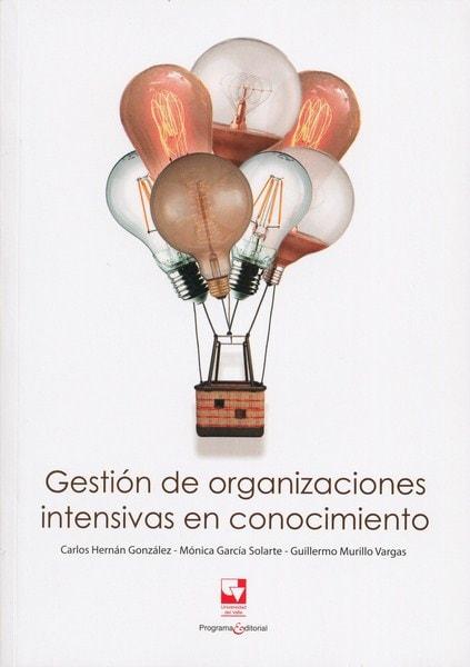 Libro: Gestión de organizaciones intensivas en conocimiento - Autor: Carlos Hernán González - Isbn: 9789587652413