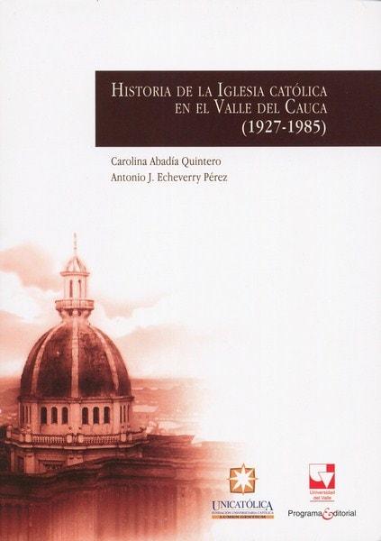 Libro: Historia de la iglesia católica en el valle del cauca (1927-1985) - Autor: Carolina Abadía Quintero - Isbn: 9789587651966
