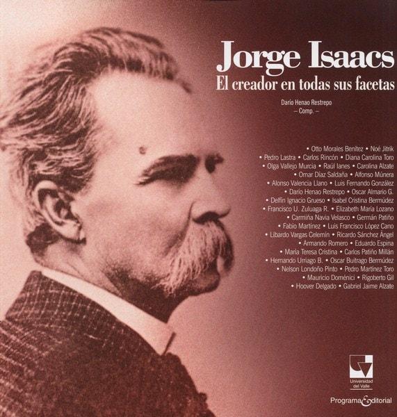 Libro: Jorge isaacs el creador en todas sus facetas - Autor: Otto Morales Benítez - Isbn: 9789587653540