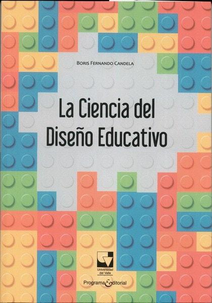 Libro: La ciencia del diseño educativo - Autor: Boris Fernando Candela - Isbn: 9789587653137