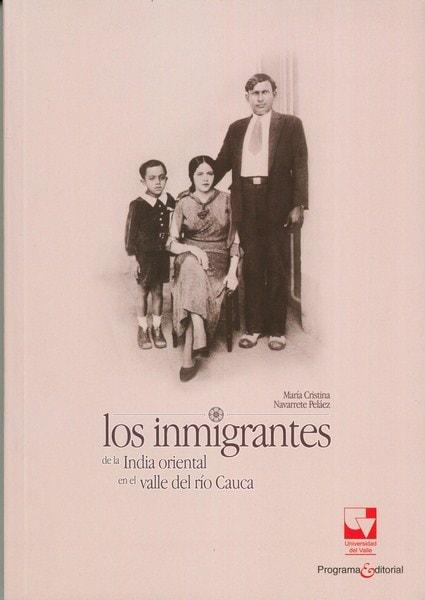 Libro: Los inmigrantes de la india oriental en el valle del río cauca - Autor: María Cristina Navarrete Peláez - Isbn: 9789587653243