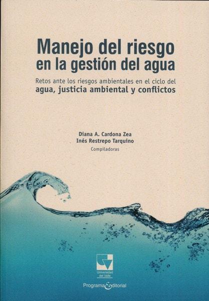 Libro: Manejo del riesgo en la gestión del agua - Autor: Diana A. Cardona Zea - Isbn: 9789587652871