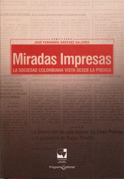 Libro: Miradas impresas. La sociedad colombiana vista desde la prensa - Isbn: 9789587651171