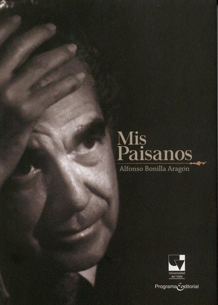 Libro: Mis paisanos - Autor: Alfonso Bonilla Aragón - Isbn: 9789587653199