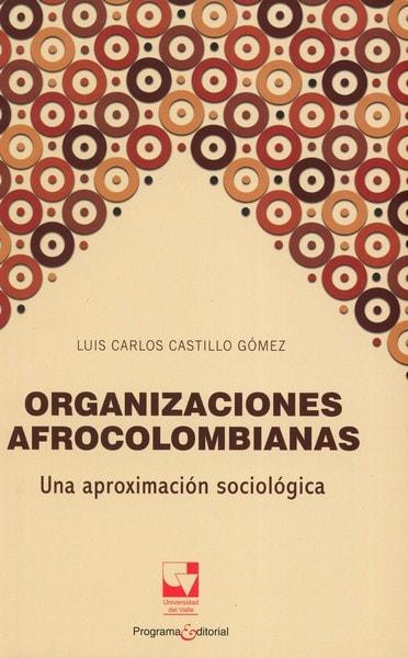 Libro: Organizaciones afrocolombianas - Autor: Luis Carlos Castillo Gómez - Isbn: 9789587652765