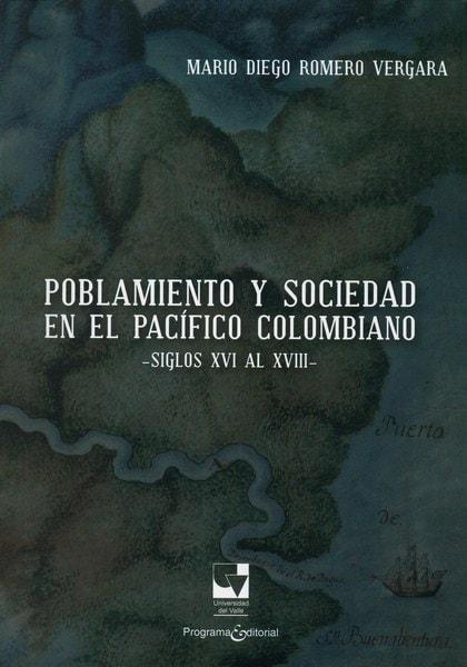 Libro: Poblamiento y sociedad en el pacífico colombiano - Autor: Mario Diego Romero Vergara - Isbn: 9789587653588