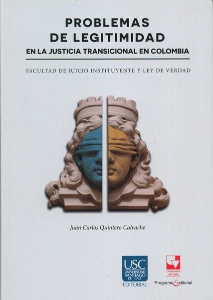 Libro: Problemas de legitimidad en la justicia transicional en colombia - Autor: Juan Carlos Quintero Calvache - Isbn: 9789587652932