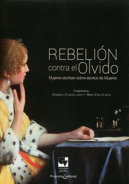 Libro: Rebelión contra el olvido - Autor: Gabriela Castellanos - Isbn: 9789587652222