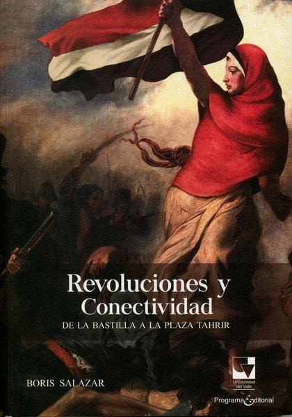 Libro: Revoluciones y conectividad - Autor: Boris Salazar - Isbn: 9789587652161