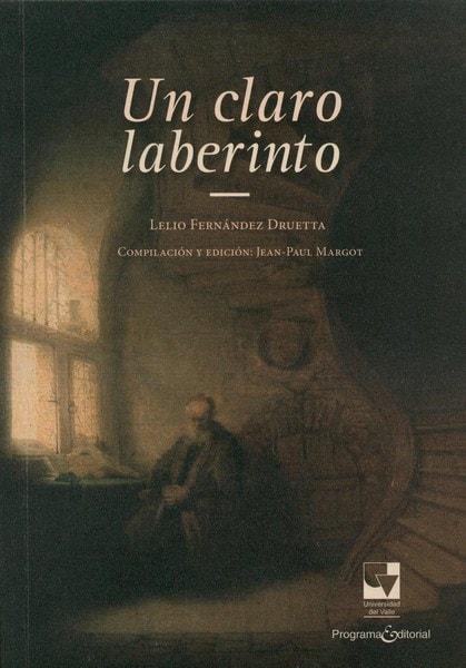 Libro: Un claro laberinto - Autor: Lelio Fernández Druetta - Isbn: 9789587653076