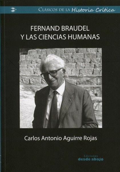 Libro: Fernand braudel y las ciencias humanas - Autor: Carlos Antonio Aguirre Rojas - Isbn: 9789588926490